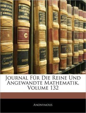 Journal F r Die Reine Und Angewandte Mathematik, Volume 132 - Anonymous