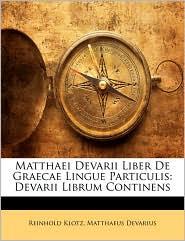 Matthaei Devarii Liber De Graecae Lingue Particulis - Reinhold Klotz, Matthaeus Devarius
