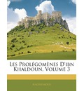 Les Prolegomenes D'Ibn Khaldoun, Volume 3 - Anonymous
