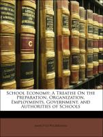School Economy: A Treatise On the Preparation, Organization, Employments, Government, and Authorities of Schools