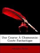 Pictet, Adolphe: Une Course À Chamounix: Conte Fantastique