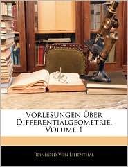 Vorlesungen Uber Differentialgeometrie, Volume 1 - Reinhold Von Lilienthal