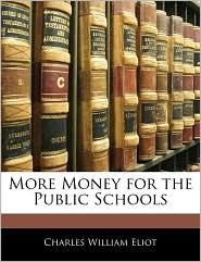 More Money For The Public Schools - Charles William Eliot