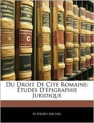 Du Droit De Cit Romaine: tudes D' pigraphie Juridique - N-Henry Michel
