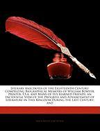 Literary Anecdotes of the Eighteenth Century: Comprizing Biographical Memoirs of William Bowyer, Printer, F.S.A. and Many of His Learned Friends; An I