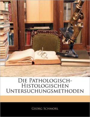 Die Pathologisch-Histologischen Untersuchungsmethoden - Georg Schmorl