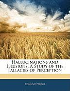 Hallucinations and Illusions: A Study of the Fallacies of Perception