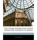 The Osaka Exhibition Guide Book for Tourists in Japan - Anonymous