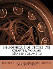 Bibliotheque De L'Ecole Des Chartes, Volume 1; Volume 16 - Ecole Nationale Des Chartes (France). So