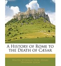 A History of Rome to the Death of Caesar - Walter Wybergh How
