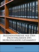 Anonymous: Blüthensträusse Aus Den Dichtergärten Des Morgenlandes Gesammelt