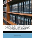 A History of Criticism and Literary Taste in Europe from the Earliest Texts to the Present Day - George Saintsbury