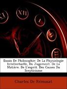 De Rémusat, Charles: Essais De Philosophie: De La Physiologie Intellectuelle. Du Jugement. De La Matière. De L´esprit. Des Causes Du Scepticisme