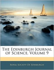The Edinburgh Journal of Science, Volume 9 - Created by Royal Society Royal Society Of Edinburgh