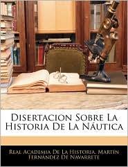 Disertacion Sobre La Historia De La N utica - Real Academia De La Historia, Mart n Fern ndez De Navarrete