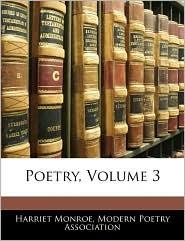Poetry, Volume 3 - Harriet Monroe, Created by Poetry Associ Modern Poetry Association