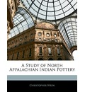 A Study of North Appalachian Indian Pottery - Christopher Wren