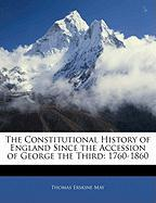 The Constitutional History of England Since the Accession of George the Third: 1760-1860