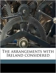 The Arrangements with Ireland Considered - Anonymous