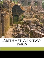 Arithmetic, in Two Parts - Frederic A. Adams