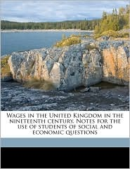 Wages in the United Kingdom in the Nineteenth Century. Notes for the Use of Students of Social and Economic Questions - A.L. Bowley
