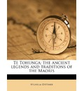 Te Tohunga; The Ancient Legends and Traditions of the Maoris - Wilhelm Dittmer