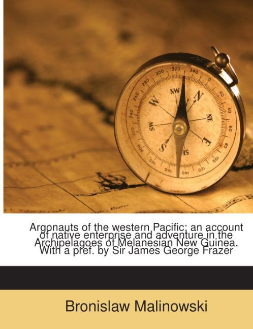 Argonauts of the western Pacific; an account of native enterprise and adventure in the Archipelagoes of Melanesian New Guinea. With a pref. by Sir... - Nabu Press
