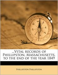 .Vital Records of Phillipston, Massachusetts, to the End of the Year 1849 - Phillipston Phillipston