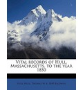 Vital Records of Hull, Massachusetts, to the Year 1850 - Hull Hull