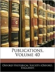 Publications, Volume 40 - Engla Oxford Historical Society (Oxford