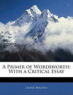 A Primer of Wordsworth: With a Critical Essay