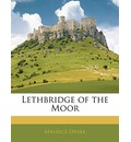 Lethbridge of the Moor - Maurice Drake