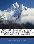 Notes on Banking in Great Britain and Ireland, Sweden, Denmark and Hamburg