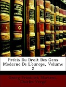 Vergé, Charles;Martens, Georg Friedrich: Précis Du Droit Des Gens Moderne De L´europe, Volume 2