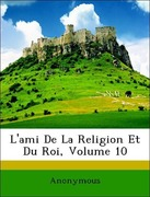 Anonymous: L´ami De La Religion Et Du Roi, Volume 10