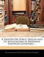 A Treatise on Public Health and Its Applications in Different European Countries ...