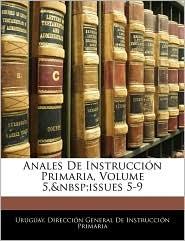 Anales De Instruccion Primaria, Volume 5,&Nbsp;Issues 5-9 - Uruguay. Direccion General De Instrucci