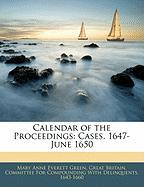 Calendar of the Proceedings: Cases, 1647-June 1650
