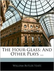 The Hour-Glass - William Butler Yeats
