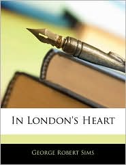 In London's Heart - George Robert Sims