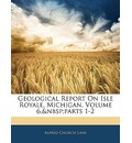 Geological Report on Isle Royale, Michigan, Volume 6, Parts 1-2 - Alfred Church Lane