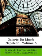 Musée du Louvre;Jal, Augustin;Filhol, Antoine Michel: Galerie Du Musée Napoléon, Volume 5