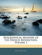 Biographical Memoirs of the French Revolution, Volume 1