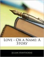 Love - Or A Name - Julian Hawthorne