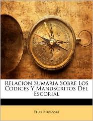 Relacion Sumaria Sobre Los Codices Y Manuscritos Del Escorial - Felix Rozanski