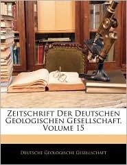 Zeitschrift Der Deutschen Geologischen Gesellschaft, Volume 15 - Deutsche Geologische Gesellschaft