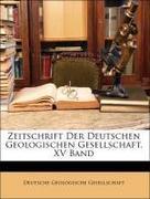 Deutsche Geologische Gesellschaft: Zeitschrift Der Deutschen Geologischen Gesellschaft, XV Band