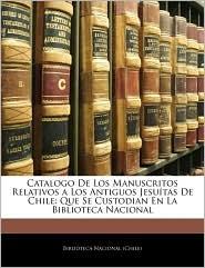 Catalogo De Los Manuscritos Relativos A Los Antiguos Jesuitas De Chile - Biblioteca Nacional (Chile)