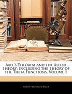 Abel's Theorem and the Allied Theory: Including the Theory of the Theta Functions, Volume 1
