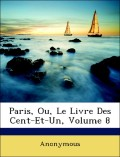 Anonymous: Paris, Ou, Le Livre Des Cent-Et-Un, Volume 8